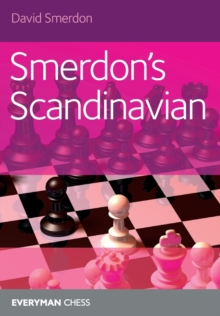 Smerdon's Scandinavian : A complete attacking repertoire for Black after 1e4 d5, Paperback / softback Book