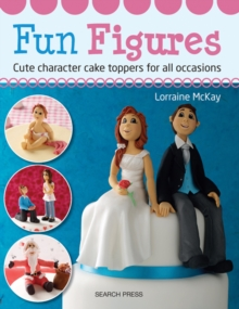 Fun Figures : Cute Character Cake Toppers for All Occasions, Paperback / softback Book