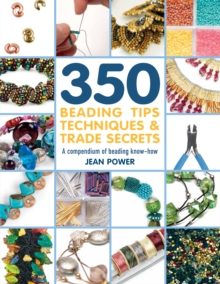 350+ Beading Tips, Techniques & Trade Secrets : A Compendium of Beading Know-How, Paperback / softback Book
