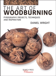The Art of Woodburning : Pyrography Projects, Techniques and Inspiration, Paperback / softback Book