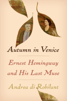 Autumn in Venice : Ernest Hemingway and His Last Muse, Hardback Book