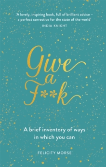 Give a F**k : A Brief Inventory of Ways In Which You Can, Hardback Book