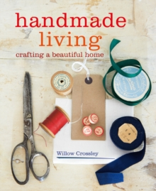 Handmade Living : 40 Step-by-Step Projects for Crafting a Beautiful Home, Paperback / softback Book