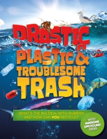 Drastic Plastic and Troublesome Trash : What's the big deal with rubbish, and how can YOU recycle?, Paperback / softback Book
