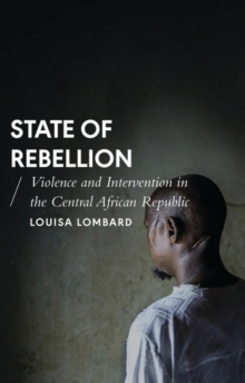 State of Rebellion : Violence and Intervention in the Central African Republic, Paperback / softback Book