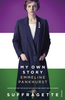 My Own Story : Inspiration for the major motion picture Suffragette, Paperback / softback Book