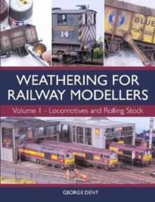 Weathering for Railway Modellers : Volume 1 - Locomotives and Rolling Stock, Paperback Book