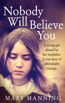 Nobody Will Believe You : A Story of Unbreakable Courage, Paperback / softback Book