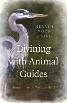 Divining with Animal Guides : Answers from the World at Hand, Paperback / softback Book