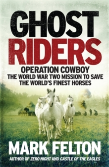 Ghost Riders : Operation Cowboy, the World War Two Mission to Save the World's Finest Horses, Hardback Book