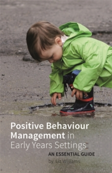 Positive Behaviour Management in Early Years Settings : An Essential Guide, Paperback / softback Book