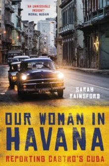 Our Woman in Havana : Reporting Castro's Cuba, Paperback / softback Book