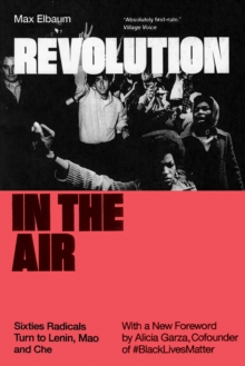 Revolution in the Air : Sixties Radicals Turn to Lenin, Mao and Che, Paperback Book