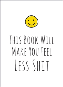 This Book Will Make You Feel Less Sh*t, Hardback Book