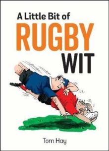 A Little Bit of Rugby Wit : Quips and Quotes for the Rugby Obsessed, Hardback Book