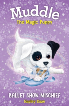 Muddle the Magic Puppy Book 3: Ballet Show Mischief, Paperback / softback Book