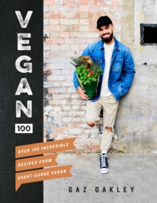 Vegan 100 : Over 100 incredible recipes from Avant-Garde Vegan, Hardback Book