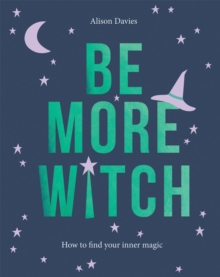 Be More Witch : How to Find Your Inner Magic, Hardback Book