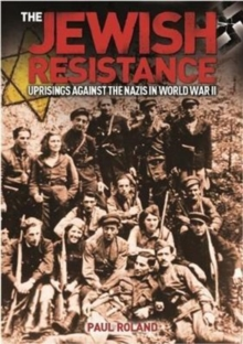 The Jewish Resistance : Uprisings Against the Nazis in World War II, Paperback Book