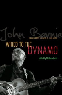 Wired to the Dynamo - Poetry & Prose in Honour of John Barnie, Paperback / softback Book