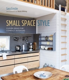 Small Space Style : Clever Ideas for Compact Interiors, Hardback Book