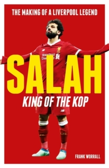 Salah - King of The Kop: The Making of a Liverpool Legend : The Making of a Liverpool Legend, Paperback / softback Book