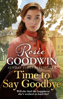 Time to Say Goodbye : The new saga from Sunday Times bestselling author Rosie Goodwin, Hardback Book