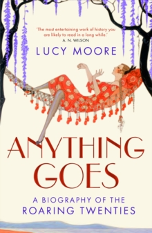 Anything Goes : A Biography of the Roaring Twenties, Paperback / softback Book