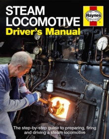 Steam Locomotive Driver's Manual : The step-by-step guide to preparing, firing and driving a steam locomotive, Hardback Book