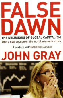 False Dawn : The Delusions Of Global Capitalism, Paperback / softback Book
