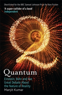 Quantum : Einstein, Bohr and the Great Debate About the Nature of Reality, Paperback Book