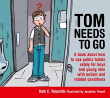 Tom Needs to Go : A Book About How to Use Public Toilets Safely for Boys and Young Men With Autism and Related Conditions, Hardback Book