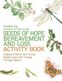 Seeds of Hope Bereavement and Loss Activity Book : Helping Children and Young People Cope with Change Through Nature, Paperback / softback Book