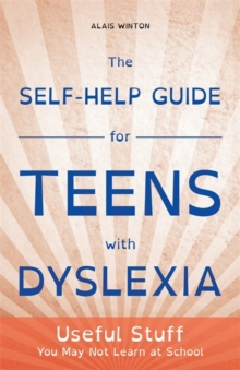The Self-Help Guide for Teens with Dyslexia : Useful Stuff You May Not Learn at School, Paperback / softback Book