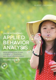 Understanding Applied Behavior Analysis, Second Edition : An Introduction to Aba for Parents, Teachers, and Other Professionals, Paperback / softback Book
