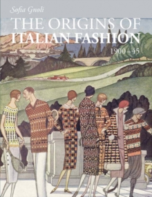 The Origins of Italian Fashion 1900 45, Paperback / softback Book