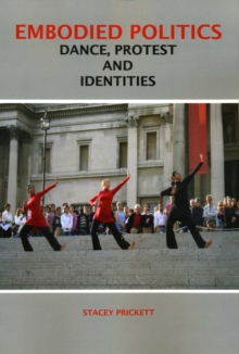 Embodied Politics : Dancing Protest and Identities, Paperback / softback Book