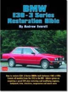 BMW E30-3 Series Restoration Bible : A Practical Manual Including Advice on Buying a Good Used Model for Restoration, Paperback / softback Book