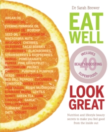Eat Well Look Great : Nutrition and lifestyle beauty secrets to make you feel good from the inside out, Paperback Book
