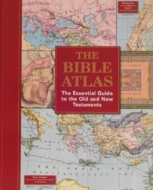 The Bible Atlas : The Essential Guide To The Old and New Testaments, Hardback Book