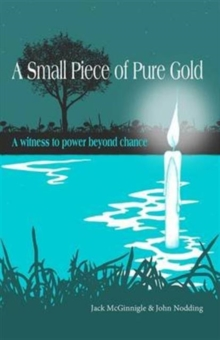 A Small Piece of Pure Gold : A witness to power beyond chance, Paperback / softback Book
