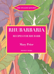 Rhubarbaria : Recipes for Rhubarb, Paperback Book