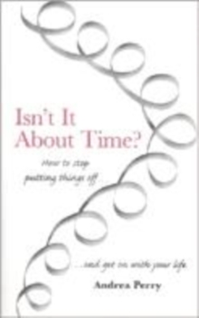 Isn't it About Time? : How to Overcome Procrastination and Get on with Your Life, Paperback / softback Book