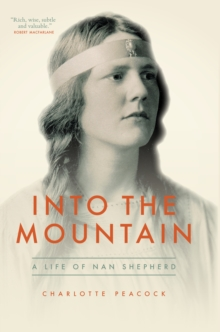 Into The Mountain : A Life of Nan Shepherd, Paperback / softback Book