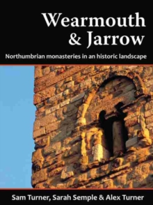 Wearmouth and Jarrow : Northumbrian Monasteries in an Historic Landscape, Paperback / softback Book