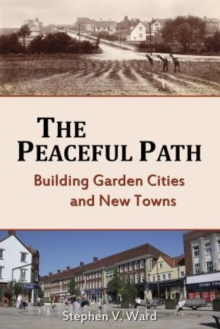 The Peaceful Path : Building Garden Cities and New Towns, Paperback / softback Book