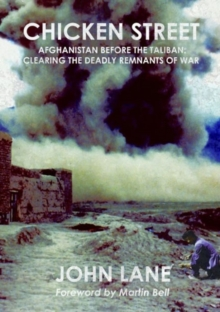Chicken Street : Afghanistan Before the Taliban: Clearing the Deadly Remnants of War, Paperback / softback Book