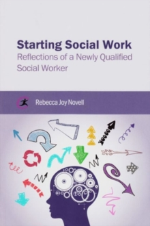 Starting Social Work : Reflections of a Newly Qualified Social Worker, Paperback / softback Book