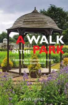 A Walk in the Park : Exploring the Treasures of Glasgow's Dear Green Places, Paperback / softback Book