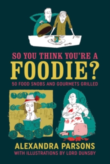 So You Think You're a Foodie : 50 Food Snobs and Gourmets Grilled, Hardback Book